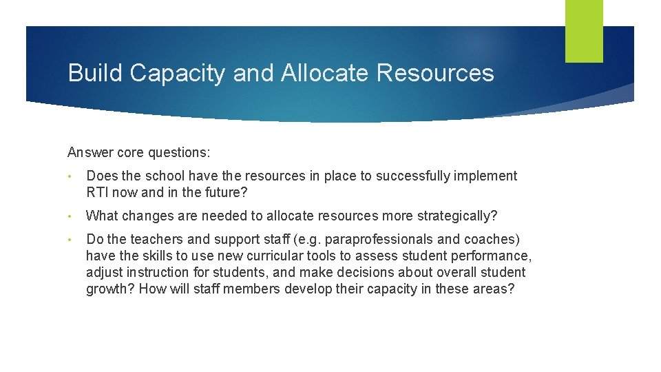 Build Capacity and Allocate Resources Answer core questions: • Does the school have the