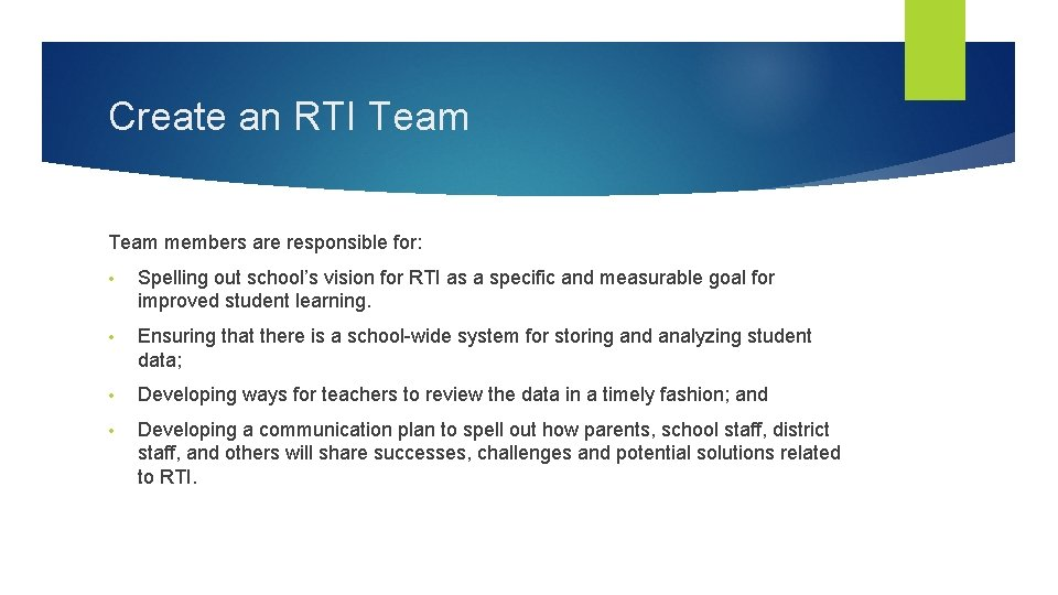 Create an RTI Team members are responsible for: • Spelling out school's vision for