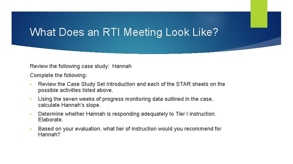 What Does an RTI Meeting Look Like? Review the following case study: Hannah Complete