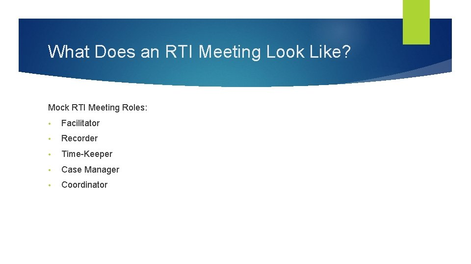 What Does an RTI Meeting Look Like? Mock RTI Meeting Roles: • Facilitator •