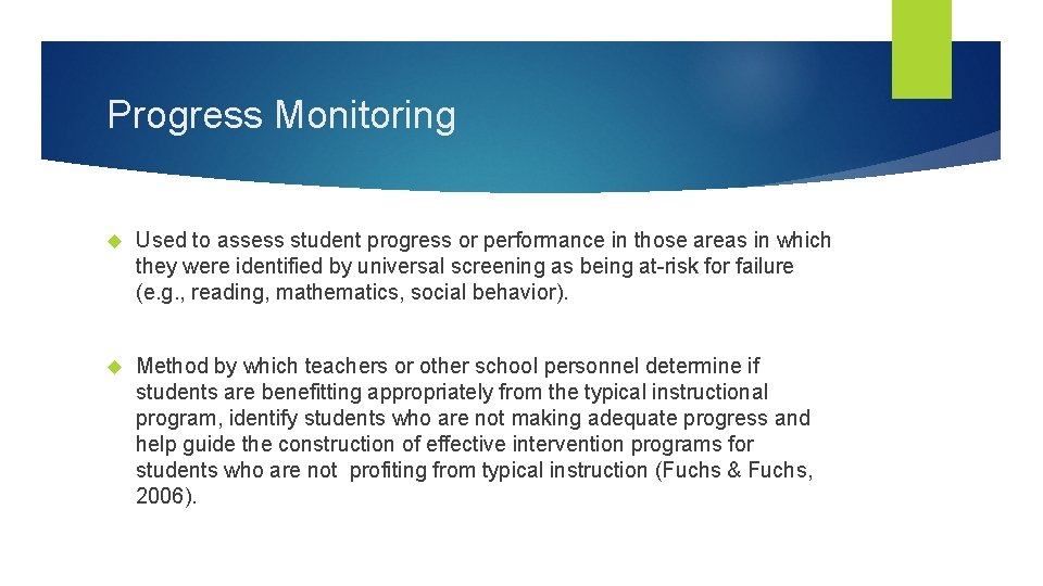Progress Monitoring Used to assess student progress or performance in those areas in which