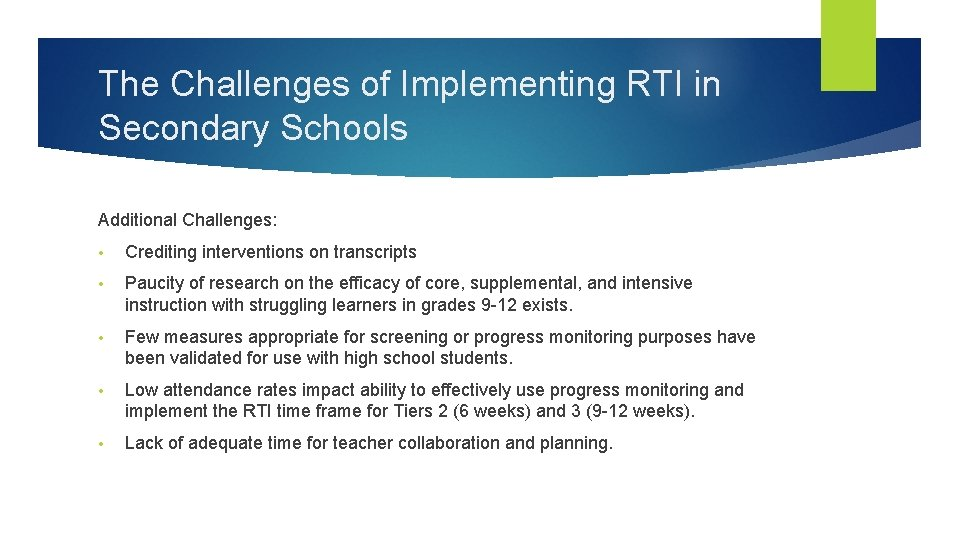 The Challenges of Implementing RTI in Secondary Schools Additional Challenges: • Crediting interventions on
