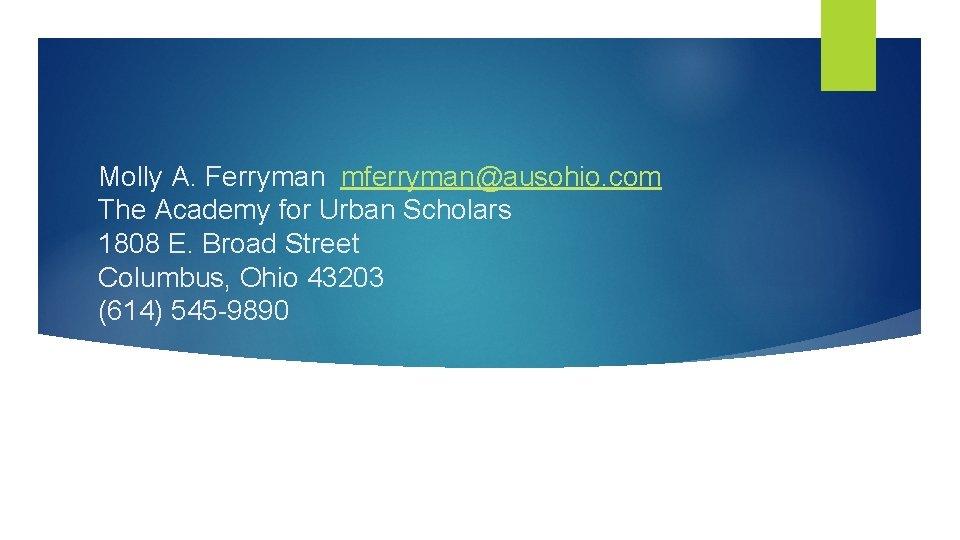Molly A. Ferryman mferryman@ausohio. com The Academy for Urban Scholars 1808 E. Broad Street