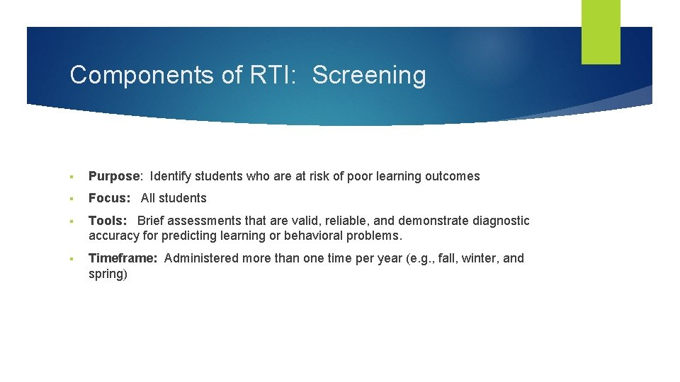 Components of RTI: Screening § Purpose: Identify students who are at risk of poor
