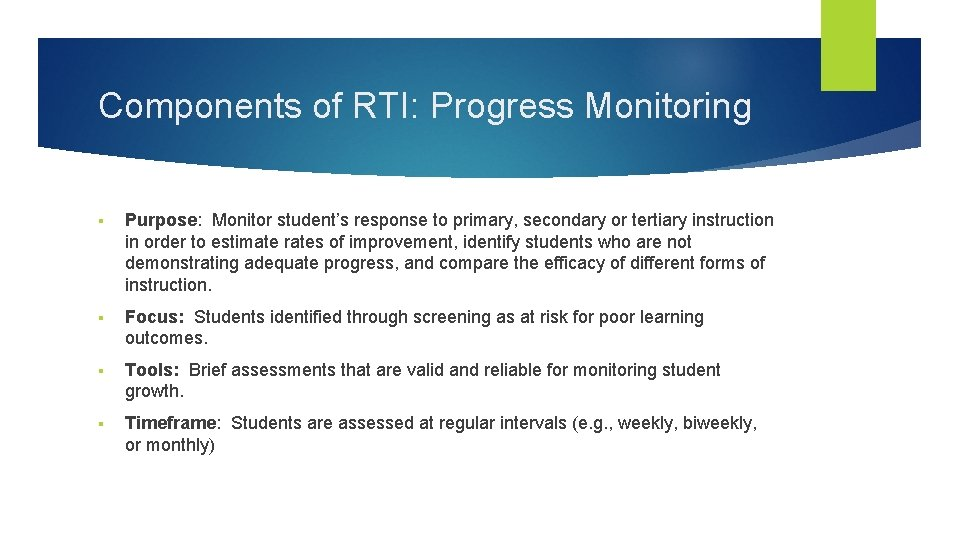 Components of RTI: Progress Monitoring § Purpose: Monitor student's response to primary, secondary or