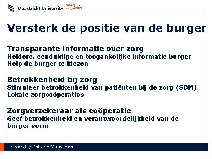 Versterk de positie van de burger Transparante informatie over zorg Heldere, eenduidige en toegankelijke