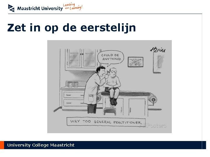 Zet in op de eerstelijn University College Maastricht