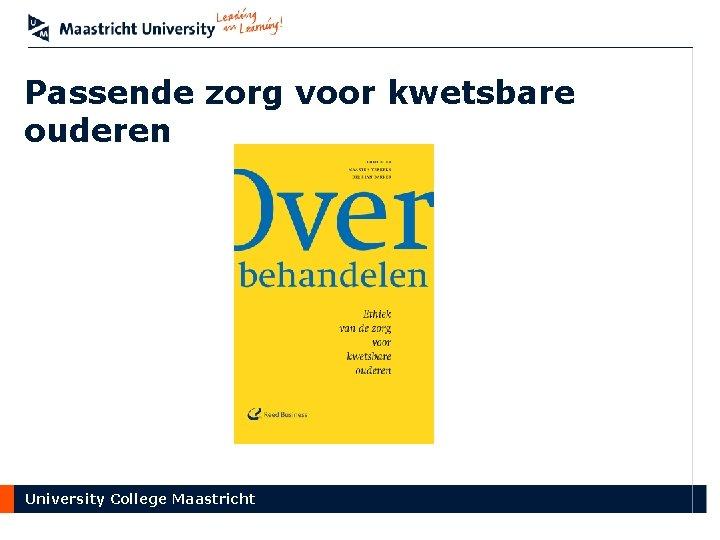 Passende zorg voor kwetsbare ouderen University College Maastricht