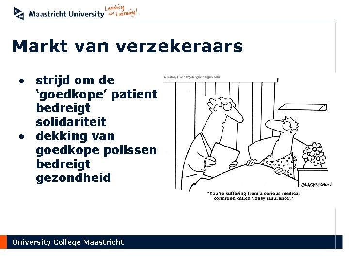 Markt van verzekeraars • strijd om de 'goedkope' patient bedreigt solidariteit • dekking van