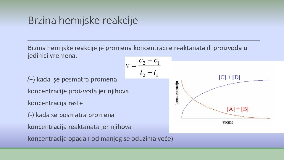 Brzina hemijske reakcije je promena koncentracije reaktanata ili proizvoda u jedinici vremena. (+) kada