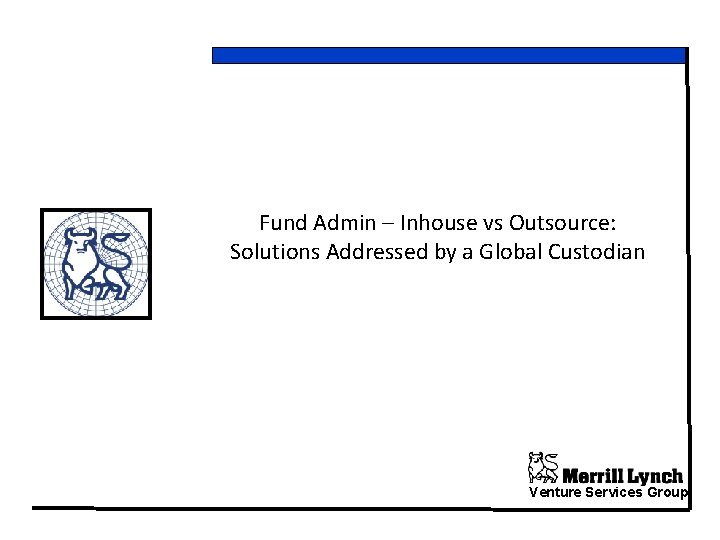 Fund Admin – Inhouse vs Outsource: Solutions Addressed by a Global Custodian Venture Services