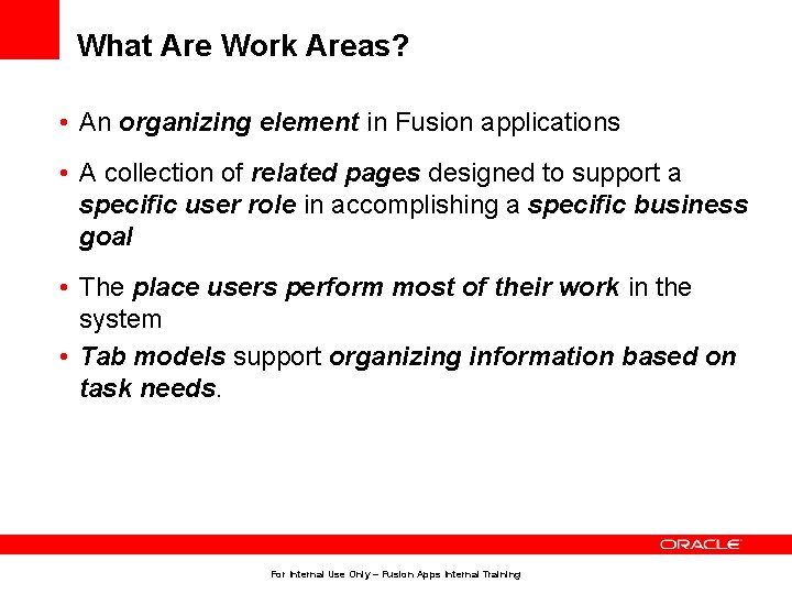 What Are Work Areas? • An organizing element in Fusion applications • A collection