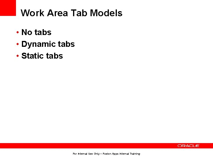 Work Area Tab Models • No tabs • Dynamic tabs • Static tabs For
