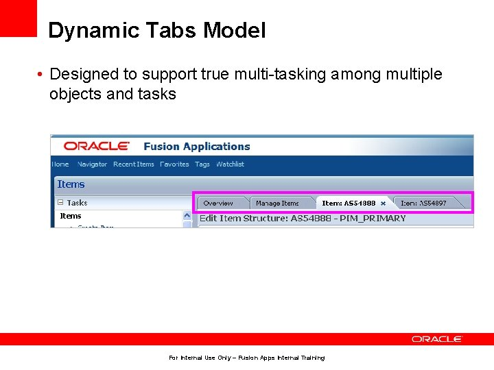 Dynamic Tabs Model • Designed to support true multi-tasking among multiple objects and tasks