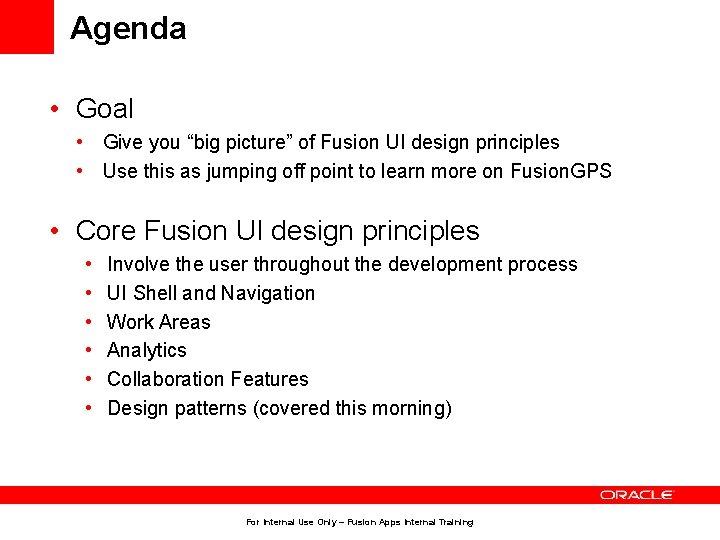 "Agenda • Goal • Give you ""big picture"" of Fusion UI design principles •"