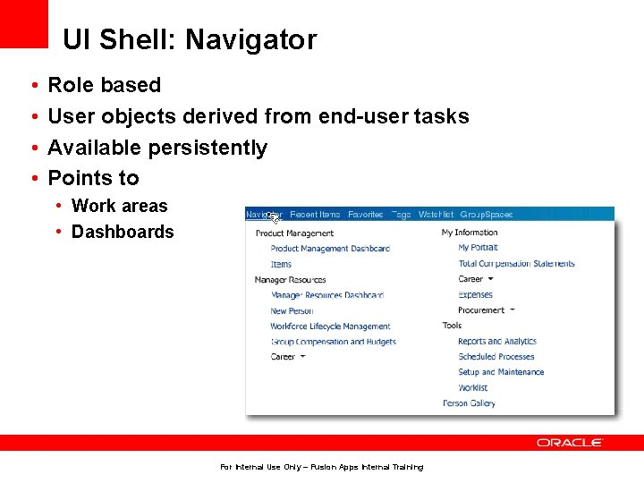 UI Shell: Navigator • • Role based User objects derived from end-user tasks Available