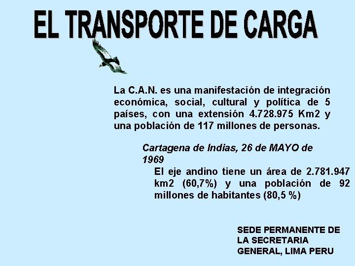 La C. A. N. es una manifestación de integración económica, social, cultural y política