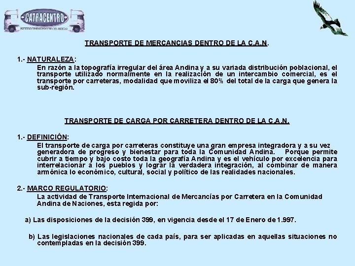 TRANSPORTE DE MERCANCIAS DENTRO DE LA C. A. N. 1. - NATURALEZA: En razón