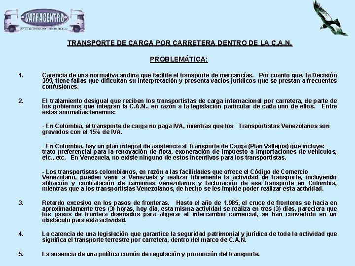 TRANSPORTE DE CARGA POR CARRETERA DENTRO DE LA C. A. N. PROBLEMÁTICA: 1. Carencia