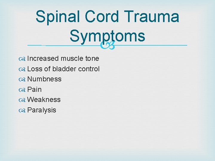Spinal Cord Trauma Symptoms Increased muscle tone Loss of bladder control Numbness Pain Weakness