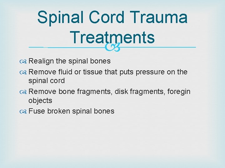 Spinal Cord Trauma Treatments Realign the spinal bones Remove fluid or tissue that puts