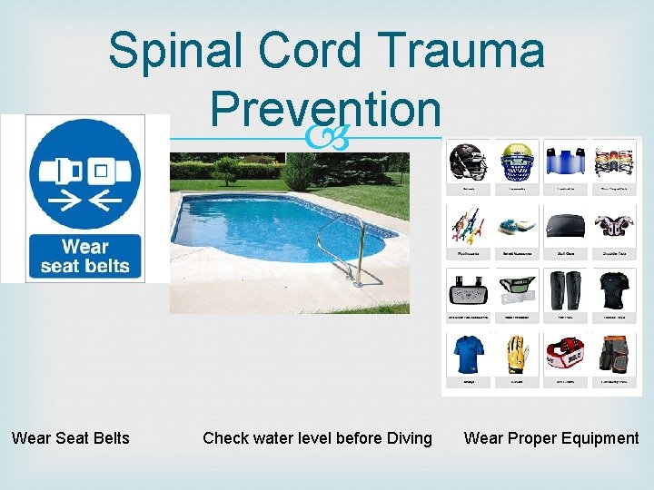 Spinal Cord Trauma Prevention Wear Seat Belts Check water level before Diving Wear Proper