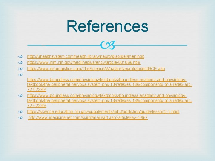 References http: //uhealthsystem. com/health-library/neuro/disorder/meningit https: //www. nlm. nih. gov/medlineplus/ency/article/001066. htm https: //www. neurogistics. com/The.