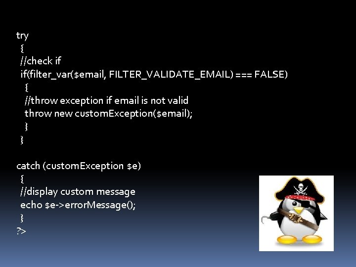 try { //check if if(filter_var($email, FILTER_VALIDATE_EMAIL) === FALSE) { //throw exception if email is