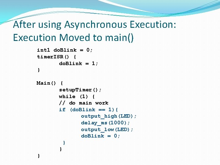 After using Asynchronous Execution: Execution Moved to main() int 1 do. Blink = 0;
