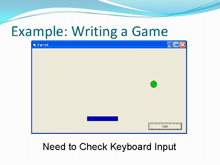 Example: Writing a Game Need to Check Keyboard Input