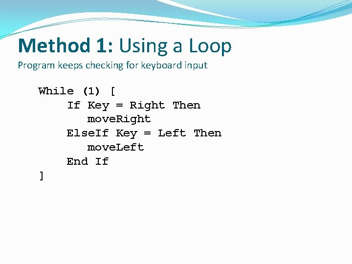 Method 1: Using a Loop Program keeps checking for keyboard input While (1) [