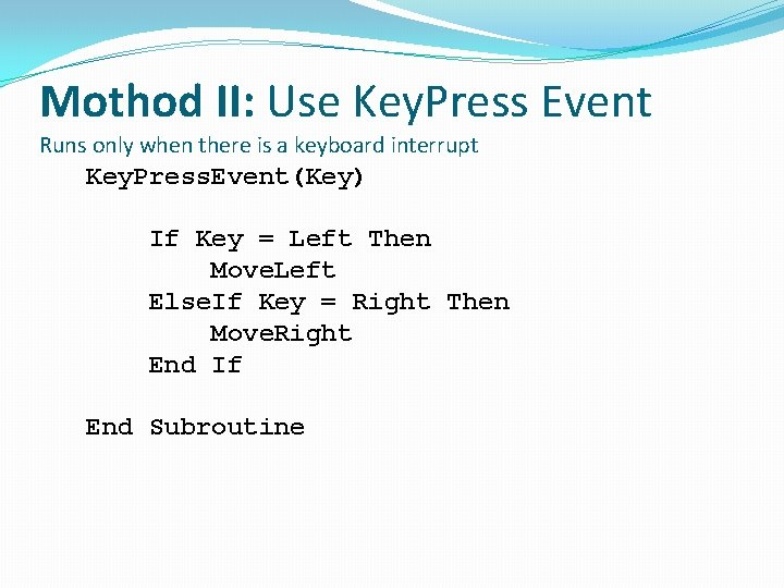 Mothod II: Use Key. Press Event Runs only when there is a keyboard interrupt