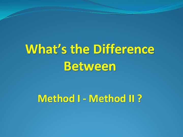 What's the Difference Between Method I - Method II ?
