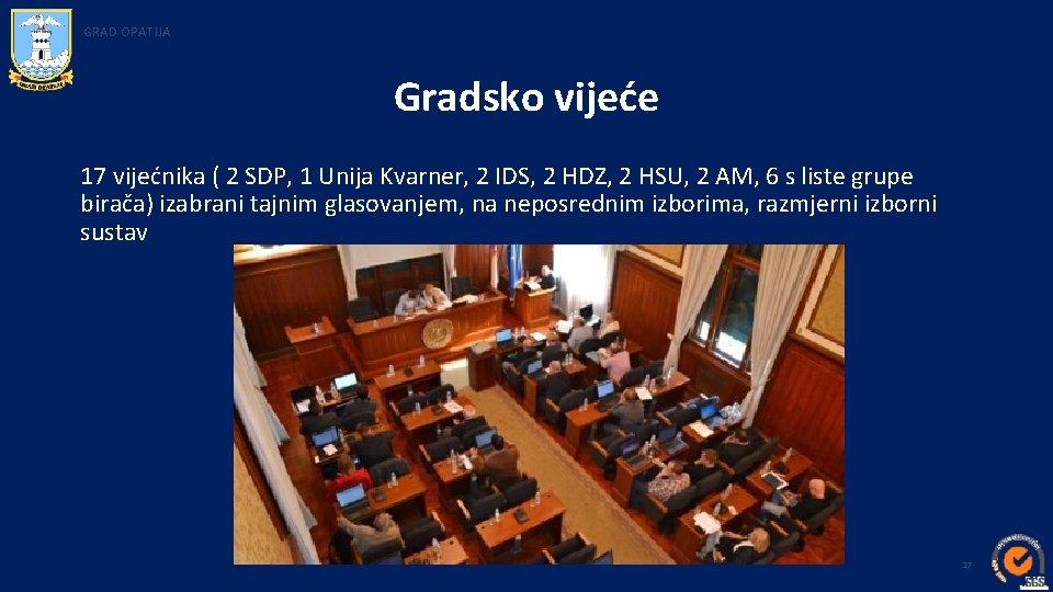 GRAD OPATIJA Gradsko vijeće 17 vijećnika ( 2 SDP, 1 Unija Kvarner, 2 IDS,