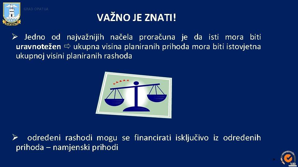 GRAD OPATIJA VAŽNO JE ZNATI! Ø Jedno od najvažnijih načela proračuna je da isti