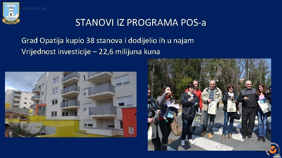 GRAD OPATIJA STANOVI IZ PROGRAMA POS-a Grad Opatija kupio 38 stanova i dodijelio ih