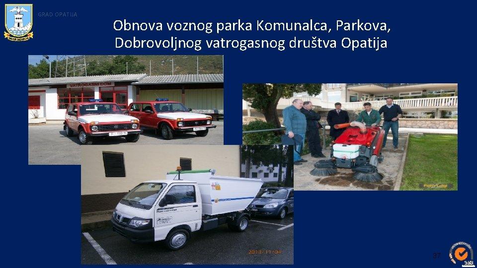GRAD OPATIJA Obnova voznog parka Komunalca, Parkova, Dobrovoljnog vatrogasnog društva Opatija 37