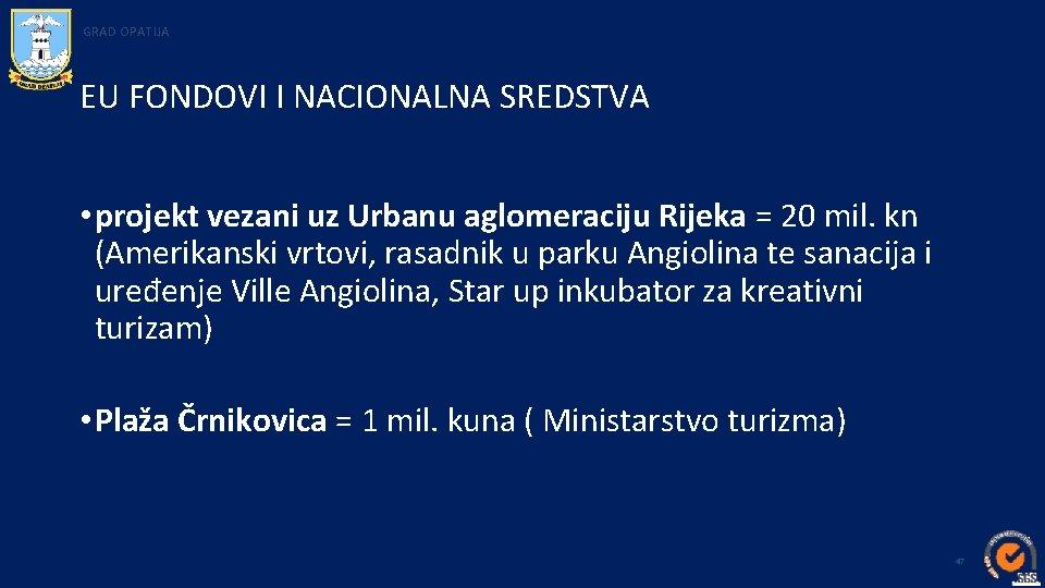 GRAD OPATIJA EU FONDOVI I NACIONALNA SREDSTVA • projekt vezani uz Urbanu aglomeraciju Rijeka