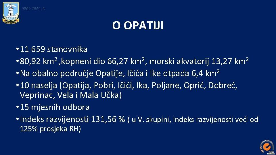GRAD OPATIJA O OPATIJI • 11 659 stanovnika • 80, 92 km 2 ,