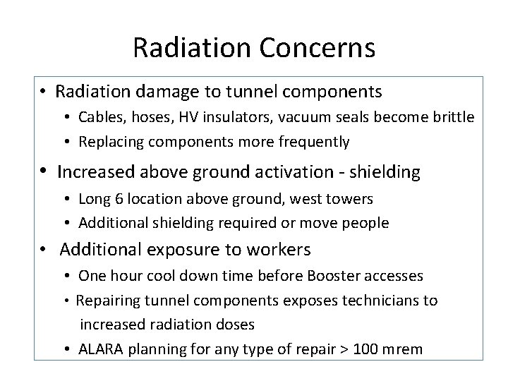 Radiation Concerns • Radiation damage to tunnel components • Cables, hoses, HV insulators, vacuum
