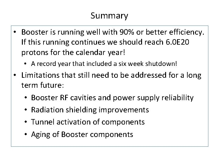 Summary • Booster is running well with 90% or better efficiency. If this running