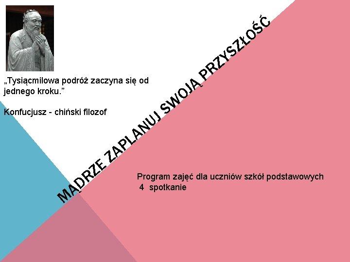 """Ć Ś O Ł Z S Y Z """"Tysiącmilowa podróż zaczyna się od jednego"""
