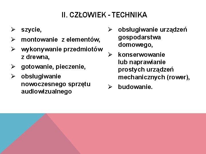 II. CZŁOWIEK - TECHNIKA Ø szycie, Ø montowanie z elementów, Ø obsługiwanie urządzeń gospodarstwa