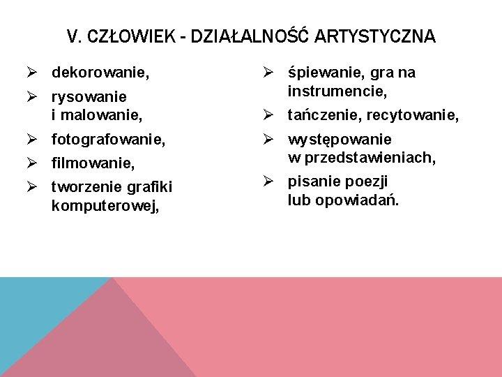 V. CZŁOWIEK - DZIAŁALNOŚĆ ARTYSTYCZNA Ø dekorowanie, Ø rysowanie i malowanie, Ø fotografowanie, Ø