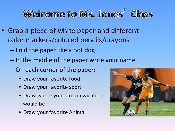 Welcome to Ms. Jones' Class • Grab a piece of white paper and different