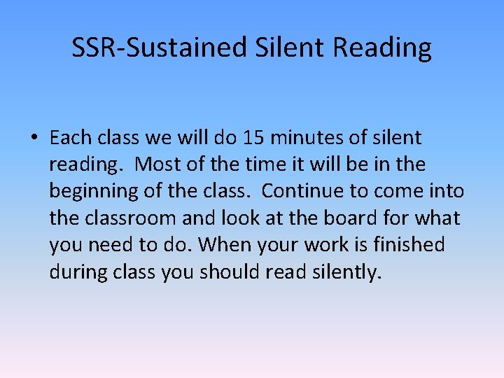 SSR-Sustained Silent Reading • Each class we will do 15 minutes of silent reading.