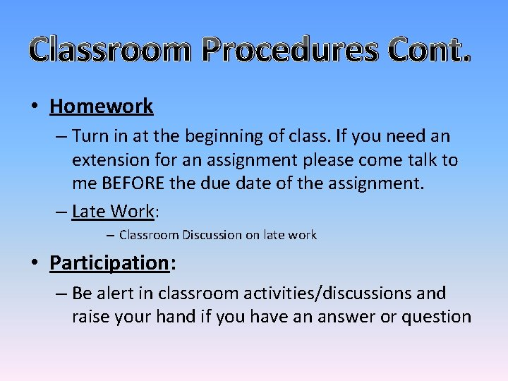 Classroom Procedures Cont. • Homework – Turn in at the beginning of class. If
