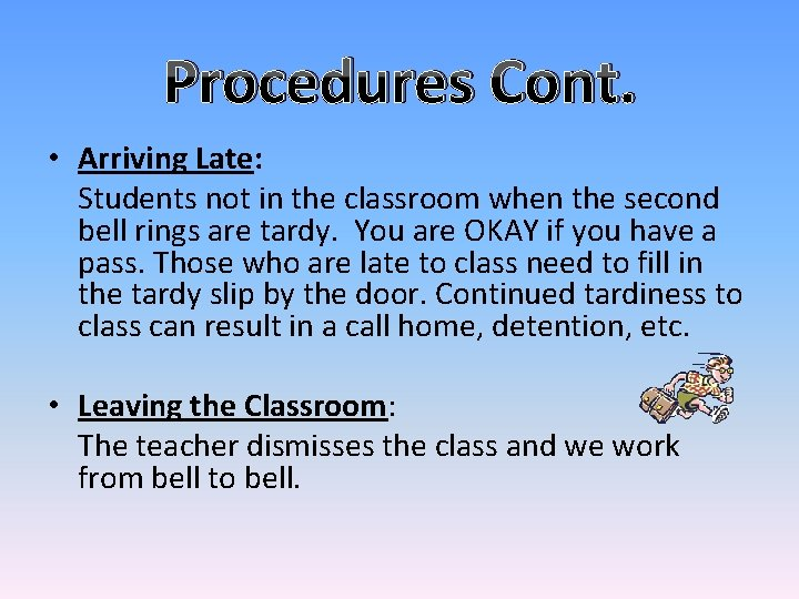 Procedures Cont. • Arriving Late: Students not in the classroom when the second bell