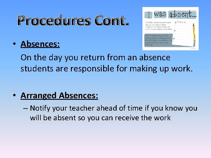 Procedures Cont. • Absences: On the day you return from an absence students are