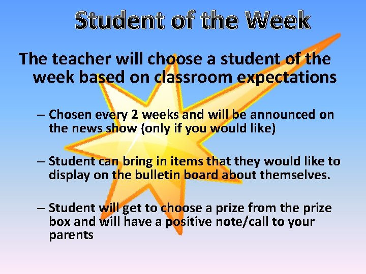 Student of the Week The teacher will choose a student of the week based